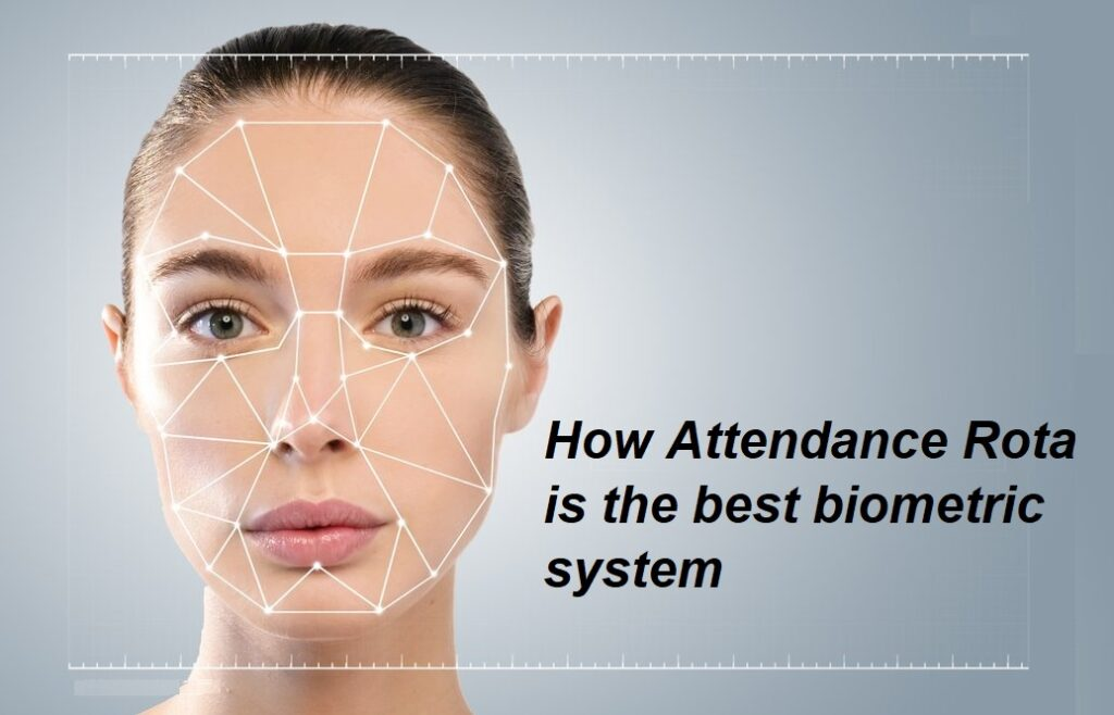 How Attendance Rota is the best biometric system ?